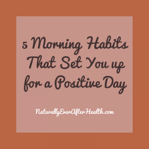 5 morning habits that set you up for a positive day