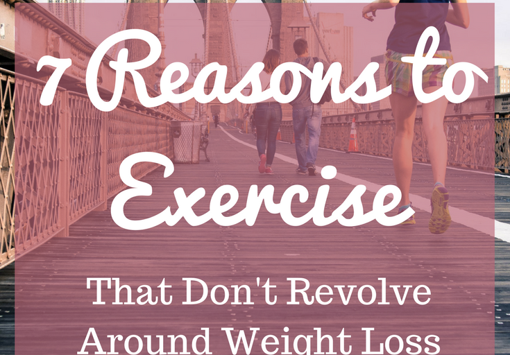 7 reasons to exercise that don't revolve around weight loss
