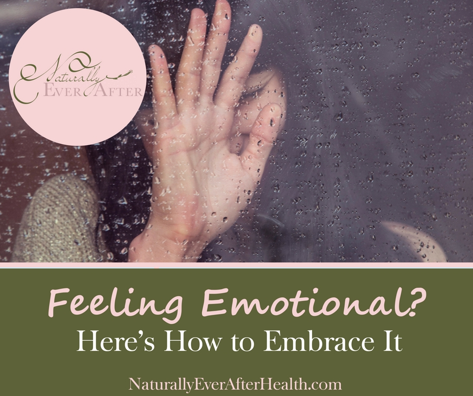 Feeling emotional? Learn why you should embrace it and how to do it.