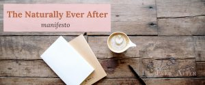 Naturally Ever After Manifesto