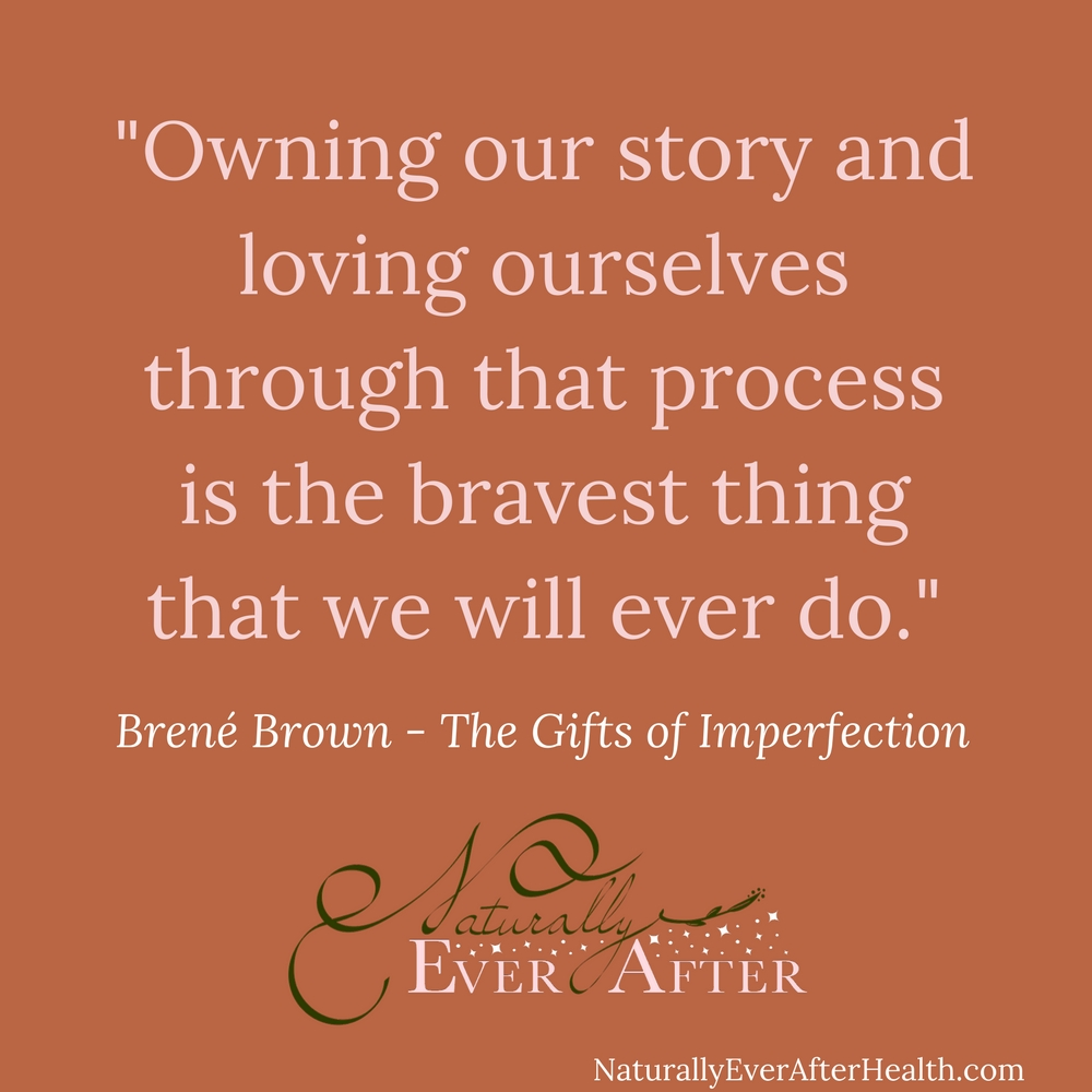 Owning our story and loving ourselves through that process is the toughest thing we'll ever do.